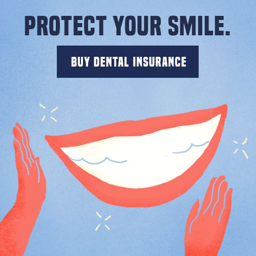Protect your smile. Buy dental insurance.